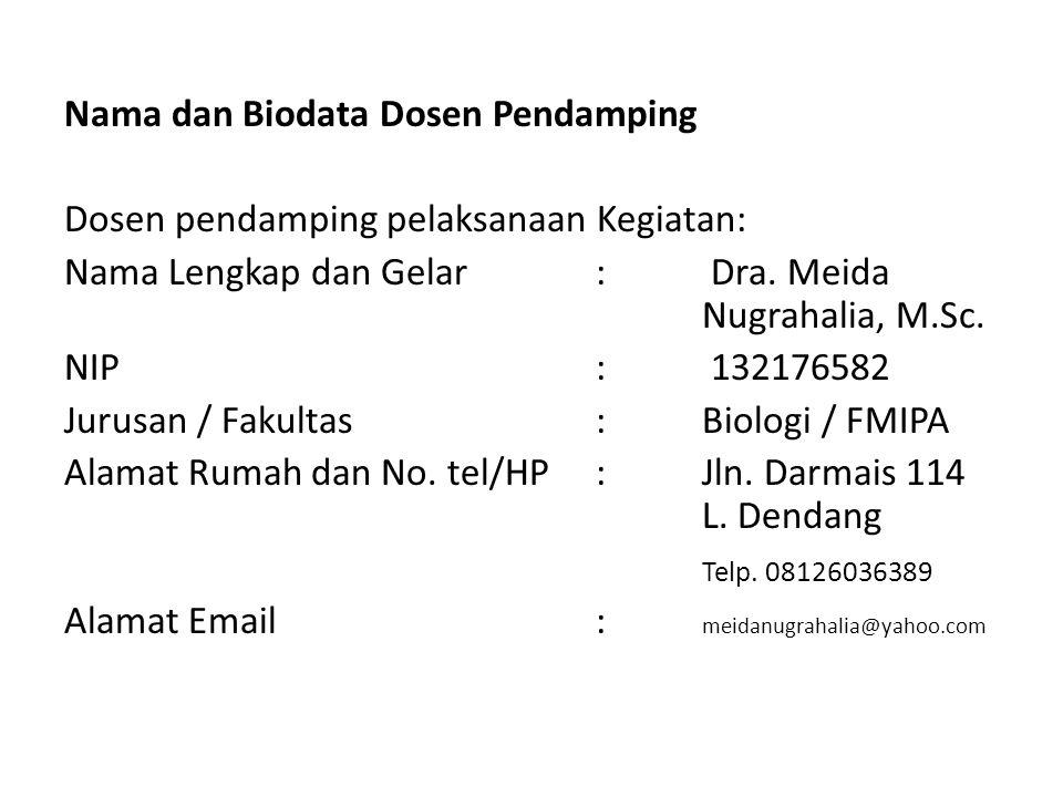 Nama dan Biodata Dosen Pendamping Dosen pendamping pelaksanaan Kegiatan: Nama Lengkap dan Gelar: Dra. Meida Nugrahalia, M.Sc. NIP: 132176582 Jurusan /