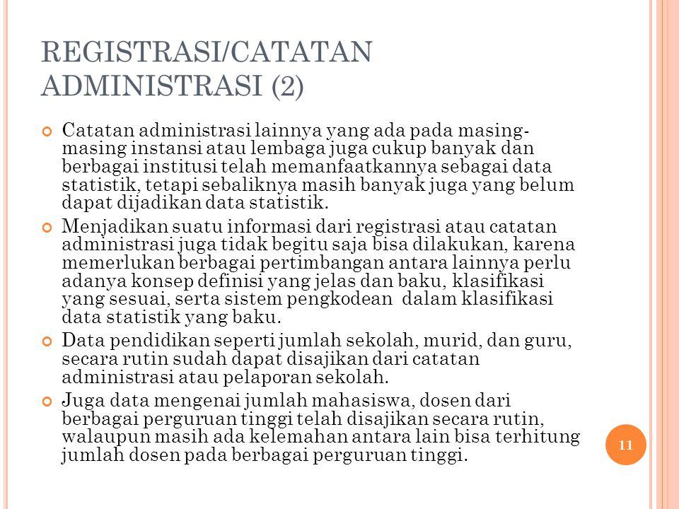 REGISTRASI/CATATAN ADMINISTRASI (2) Catatan administrasi lainnya yang ada pada masing- masing instansi atau lembaga juga cukup banyak dan berbagai ins