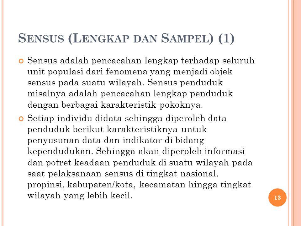 S ENSUS (L ENGKAP DAN S AMPEL ) (1) Sensus adalah pencacahan lengkap terhadap seluruh unit populasi dari fenomena yang menjadi objek sensus pada suatu wilayah.