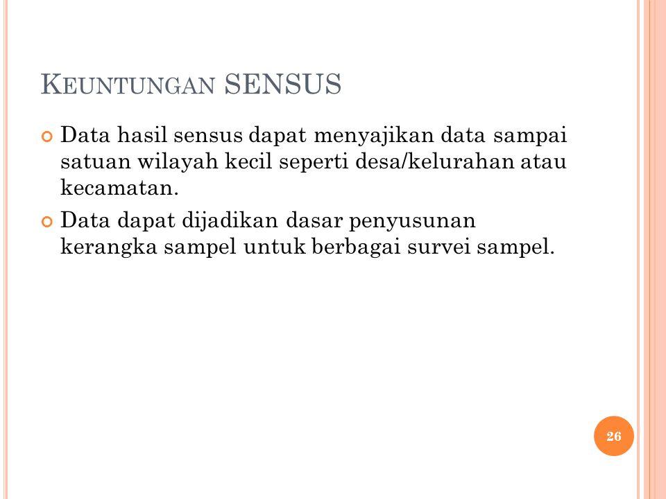 K EUNTUNGAN SENSUS Data hasil sensus dapat menyajikan data sampai satuan wilayah kecil seperti desa/kelurahan atau kecamatan.