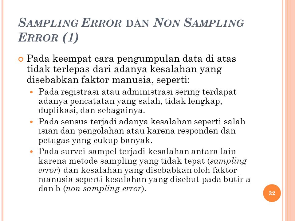 S AMPLING E RROR DAN N ON S AMPLING E RROR (1) Pada keempat cara pengumpulan data di atas tidak terlepas dari adanya kesalahan yang disebabkan faktor manusia, seperti: Pada registrasi atau administrasi sering terdapat adanya pencatatan yang salah, tidak lengkap, duplikasi, dan sebagainya.