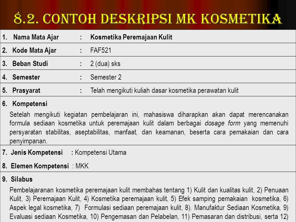 8.2. Contoh Deskripsi MK Kosmetika WIDJI SOERATRI LP3 UA 2013 116 1.Nama Mata Ajar:Kosmetika Peremajaan Kulit 2. Kode Mata Ajar: FAF521 3. Beban Studi