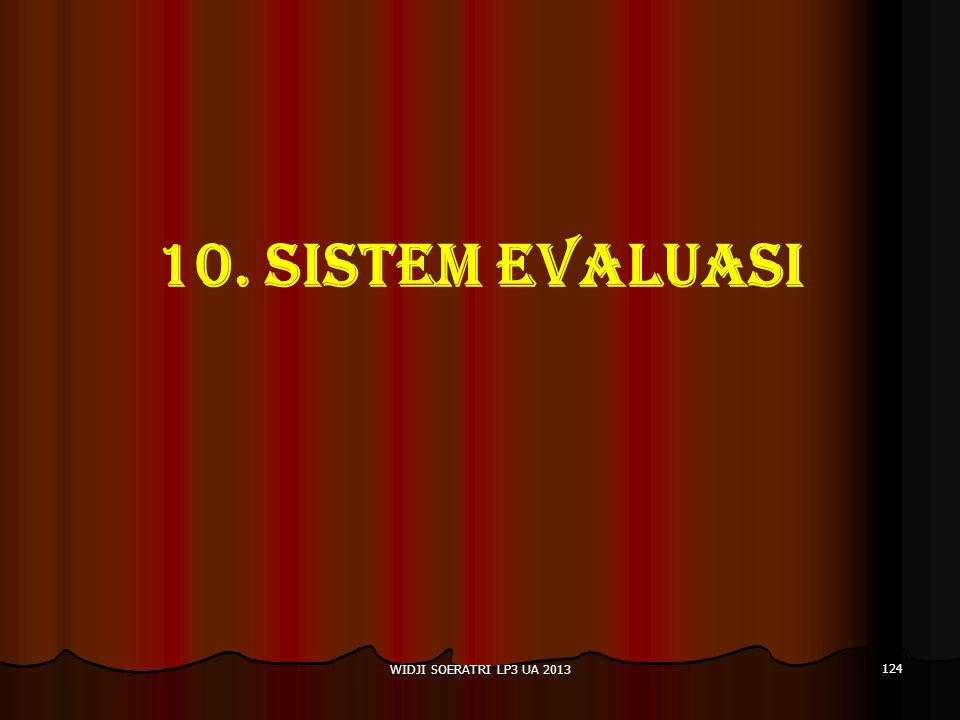 10. SISTEM EVALUASI 124 WIDJI SOERATRI LP3 UA 2013