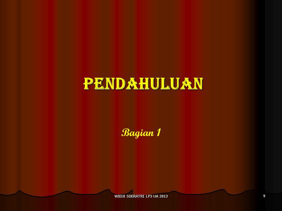 PENDAHULUAN Bagian 1 9 WIDJI SOERATRI LP3 UA 2013
