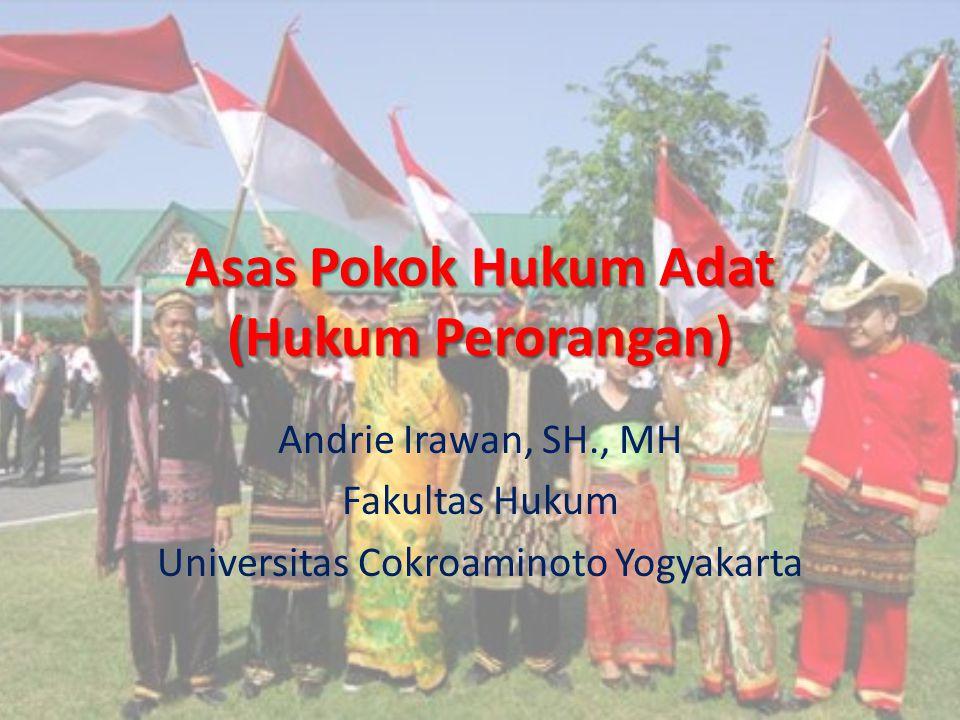 Asas Pokok Hukum Adat (Hukum Perorangan) Andrie Irawan, SH., MH Fakultas Hukum Universitas Cokroaminoto Yogyakarta