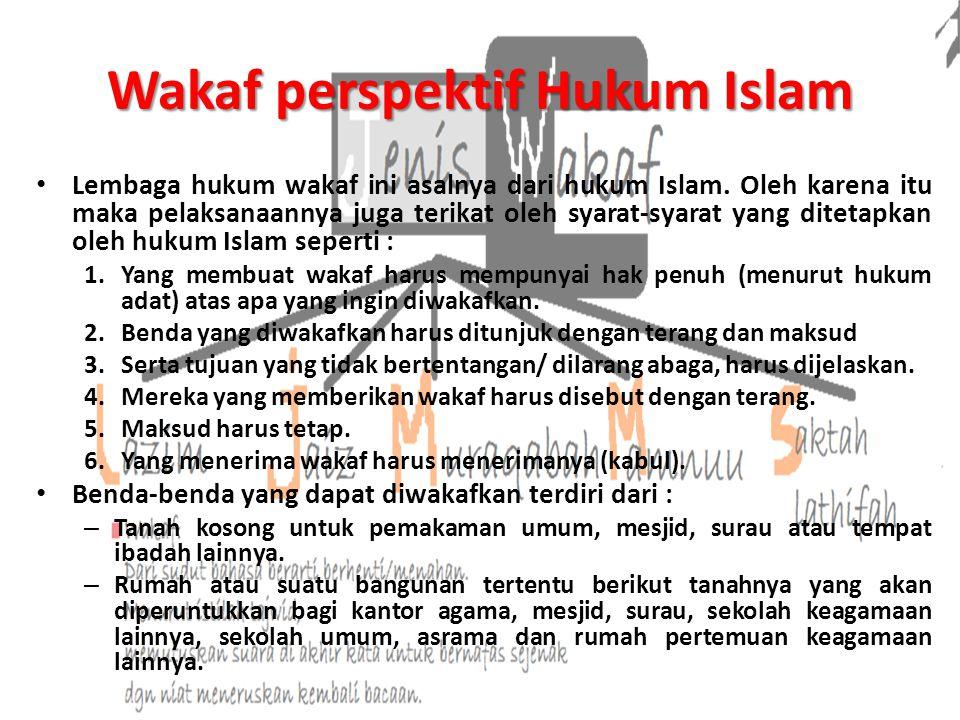 Wakaf perspektif Hukum Islam Lembaga hukum wakaf ini asalnya dari hukum Islam.