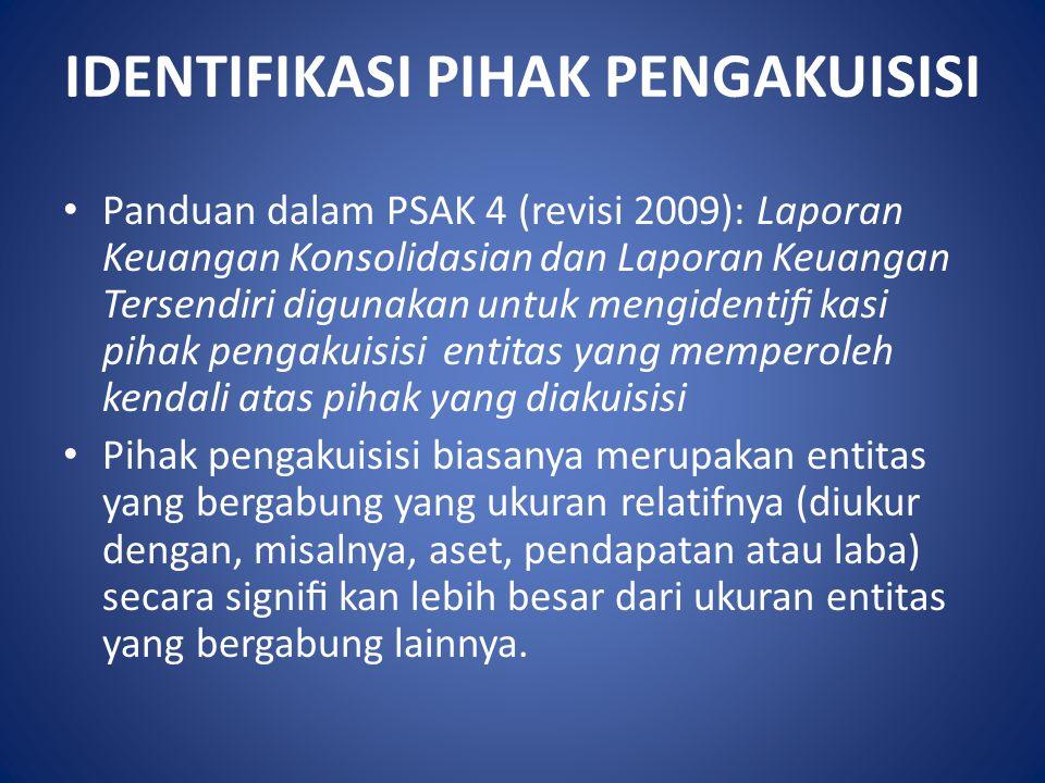 IDENTIFIKASI PIHAK PENGAKUISISI Panduan dalam PSAK 4 (revisi 2009): Laporan Keuangan Konsolidasian dan Laporan Keuangan Tersendiri digunakan untuk men