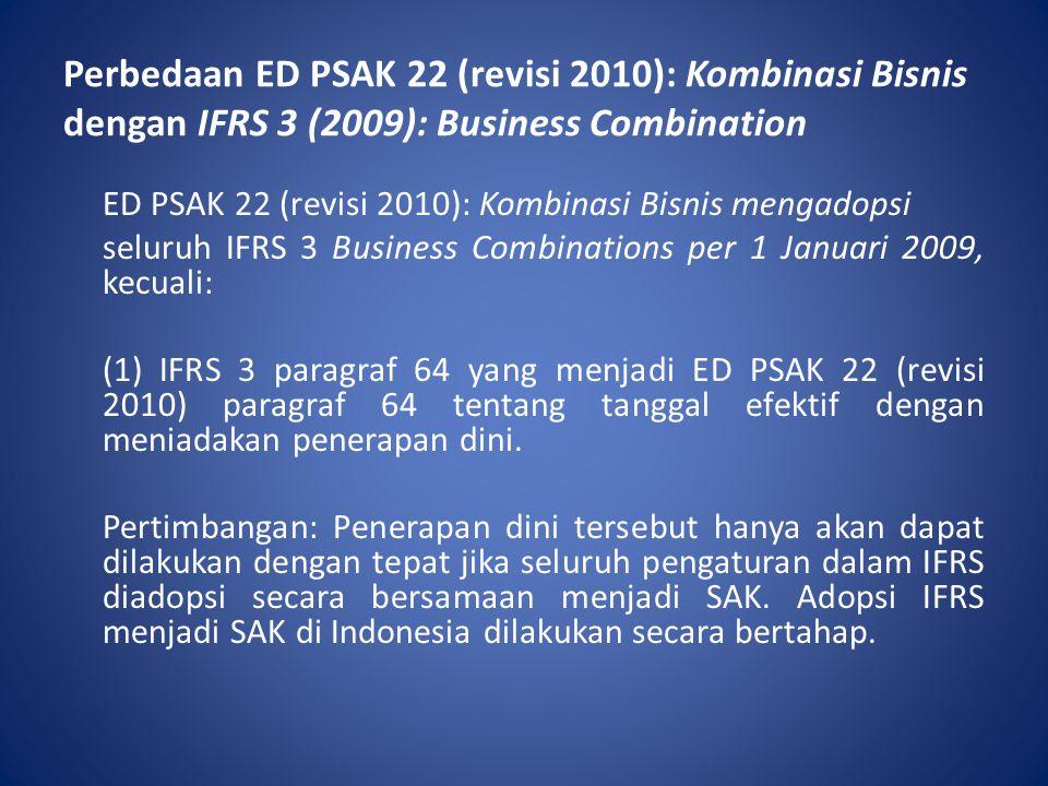 Perbedaan ED PSAK 22 (revisi 2010): Kombinasi Bisnis dengan IFRS 3 (2009): Business Combination ED PSAK 22 (revisi 2010): Kombinasi Bisnis mengadopsi