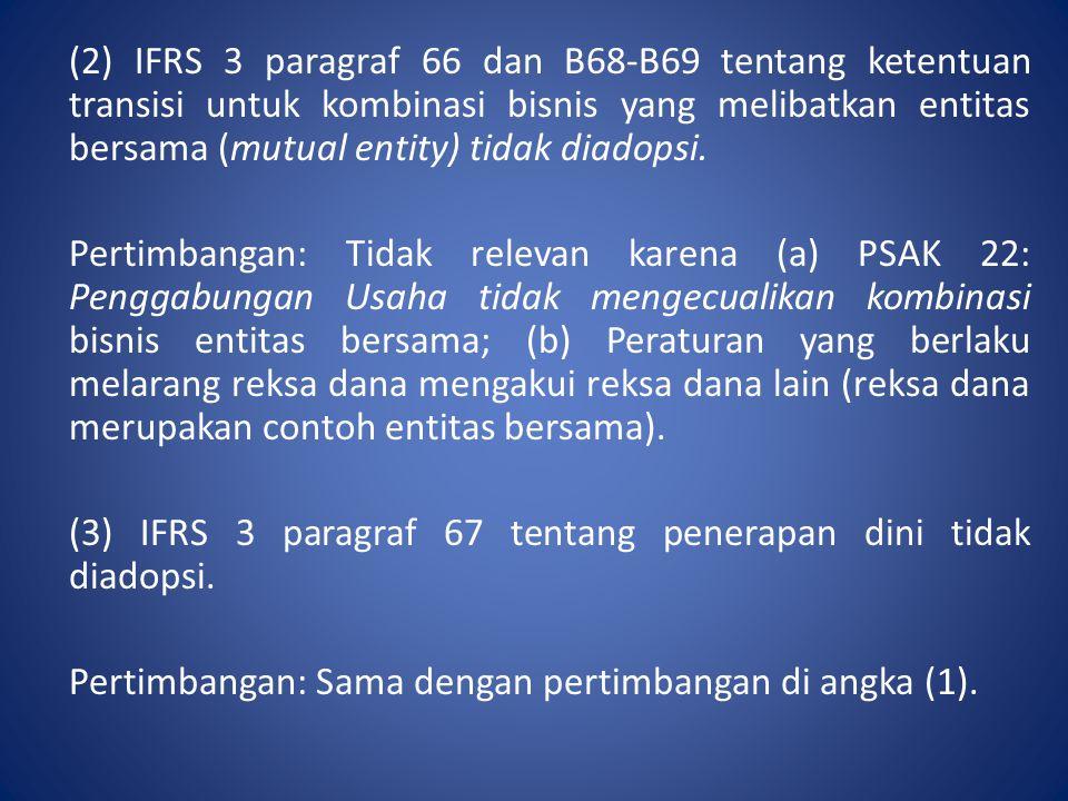 (2) IFRS 3 paragraf 66 dan B68-B69 tentang ketentuan transisi untuk kombinasi bisnis yang melibatkan entitas bersama (mutual entity) tidak diadopsi. P