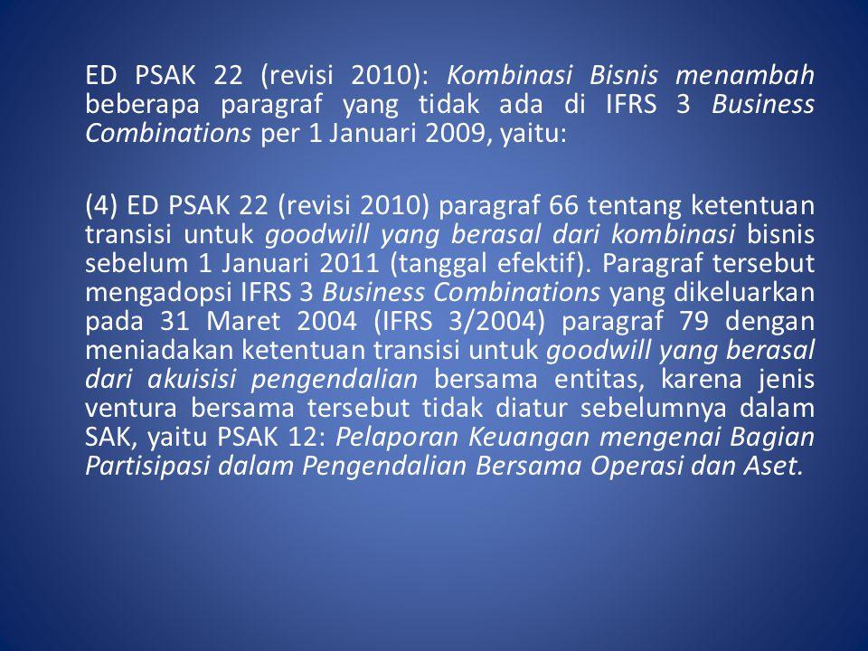 ED PSAK 22 (revisi 2010): Kombinasi Bisnis menambah beberapa paragraf yang tidak ada di IFRS 3 Business Combinations per 1 Januari 2009, yaitu: (4) ED