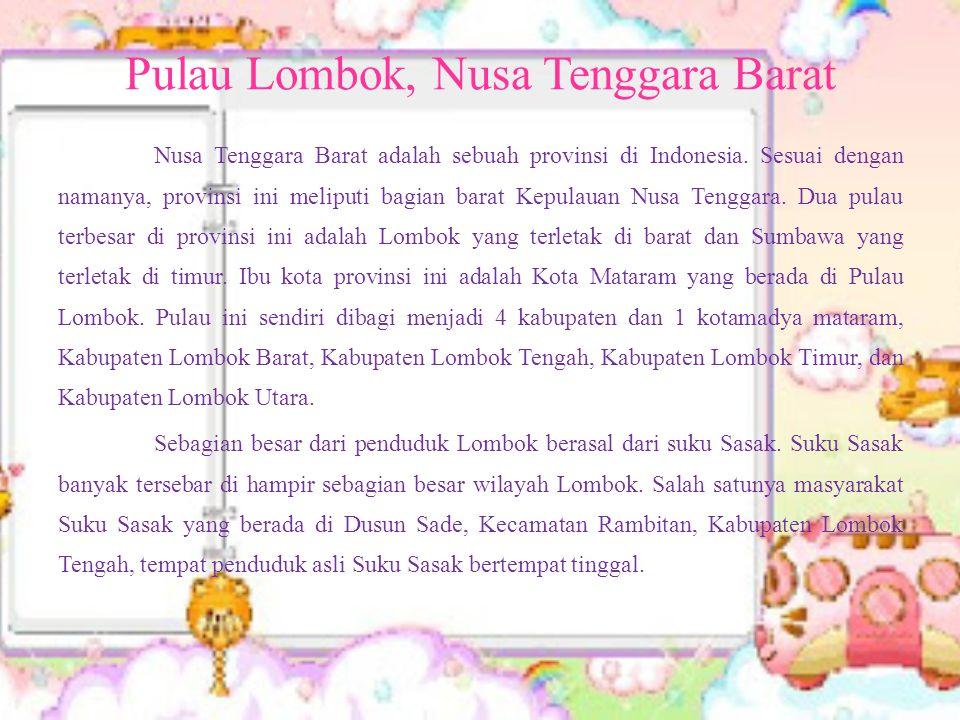 Pulau Lombok, Nusa Tenggara Barat Nusa Tenggara Barat adalah sebuah provinsi di Indonesia. Sesuai dengan namanya, provinsi ini meliputi bagian barat K