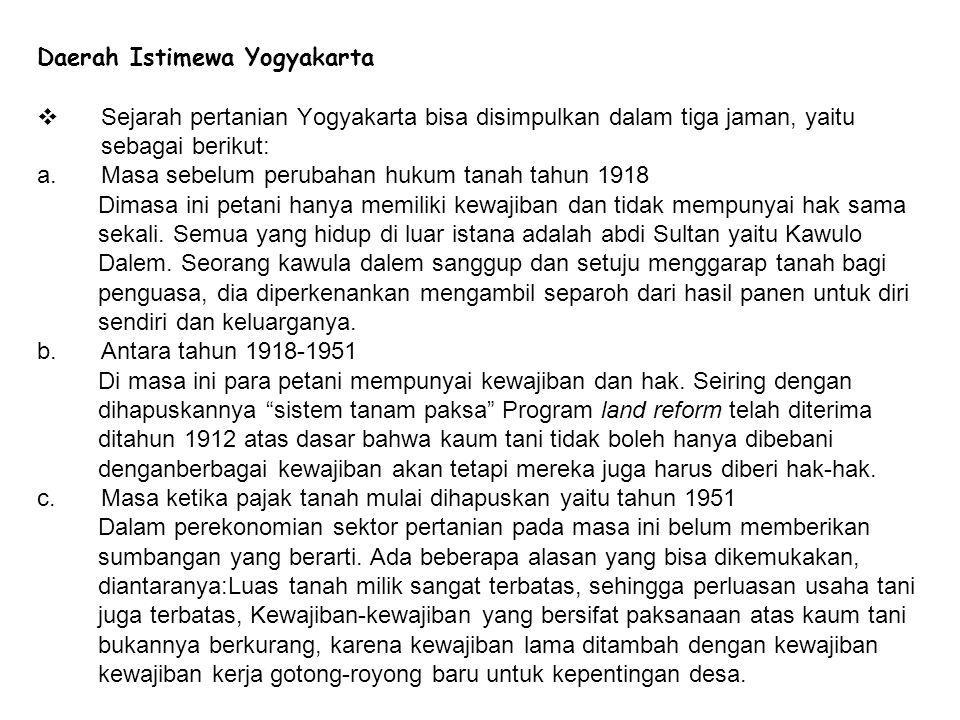 Daerah Istimewa Yogyakarta  Sejarah pertanian Yogyakarta bisa disimpulkan dalam tiga jaman, yaitu sebagai berikut: a.Masa sebelum perubahan hukum tan