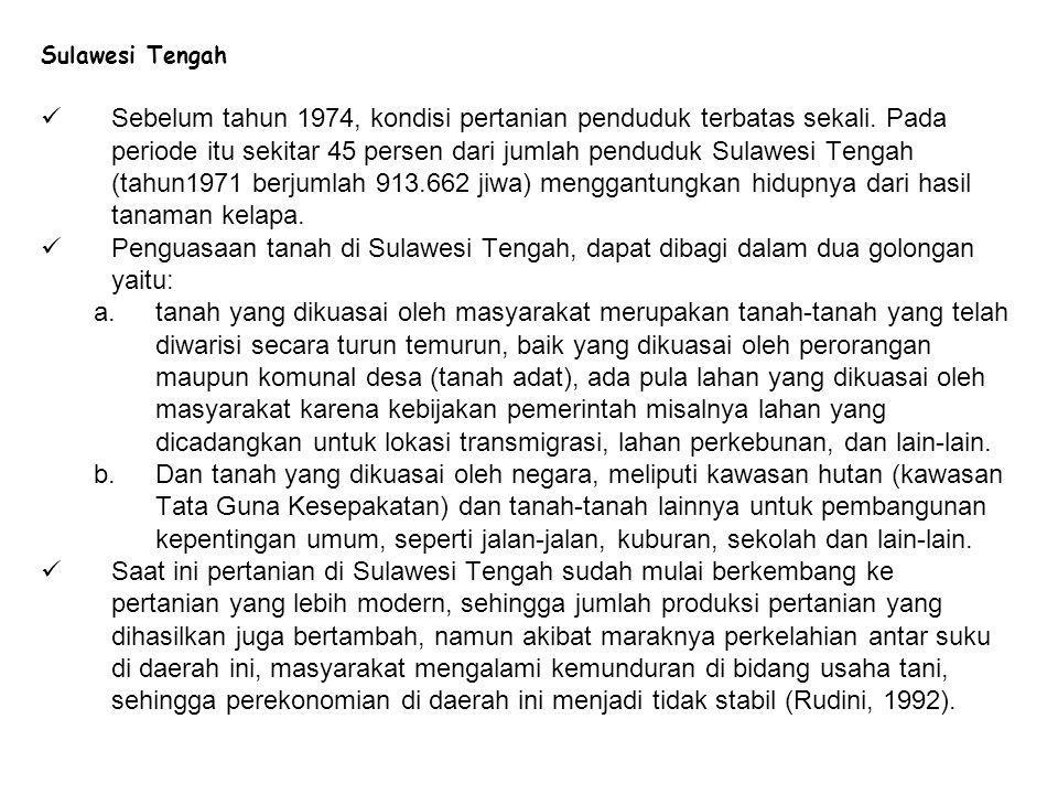 Sulawesi Tengah Sebelum tahun 1974, kondisi pertanian penduduk terbatas sekali. Pada periode itu sekitar 45 persen dari jumlah penduduk Sulawesi Tenga