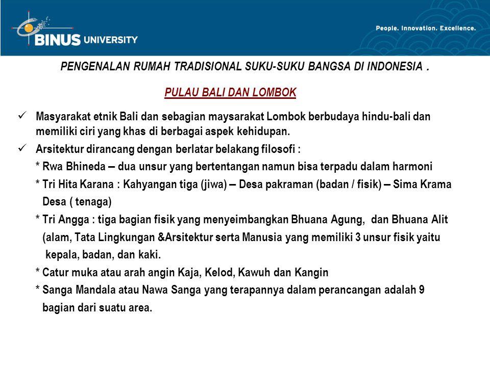 PENGENALAN RUMAH TRADISIONAL SUKU-SUKU BANGSA DI INDONESIA. PULAU BALI DAN LOMBOK Masyarakat etnik Bali dan sebagian maysarakat Lombok berbudaya hindu