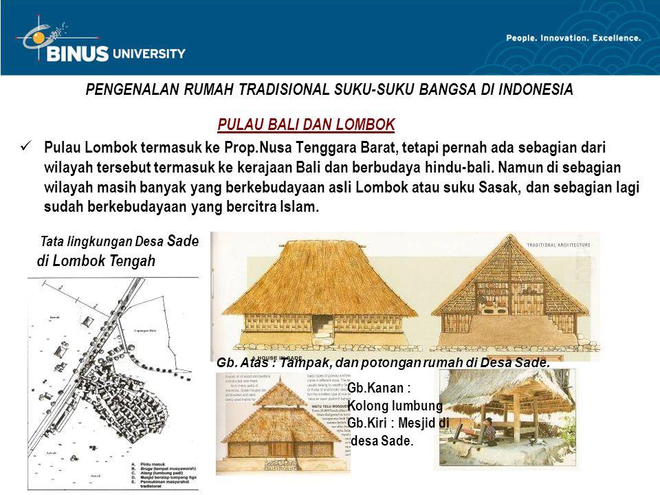 PENGENALAN RUMAH TRADISIONAL SUKU-SUKU BANGSA DI INDONESIA PULAU BALI DAN LOMBOK Pulau Lombok termasuk ke Prop.Nusa Tenggara Barat, tetapi pernah ada