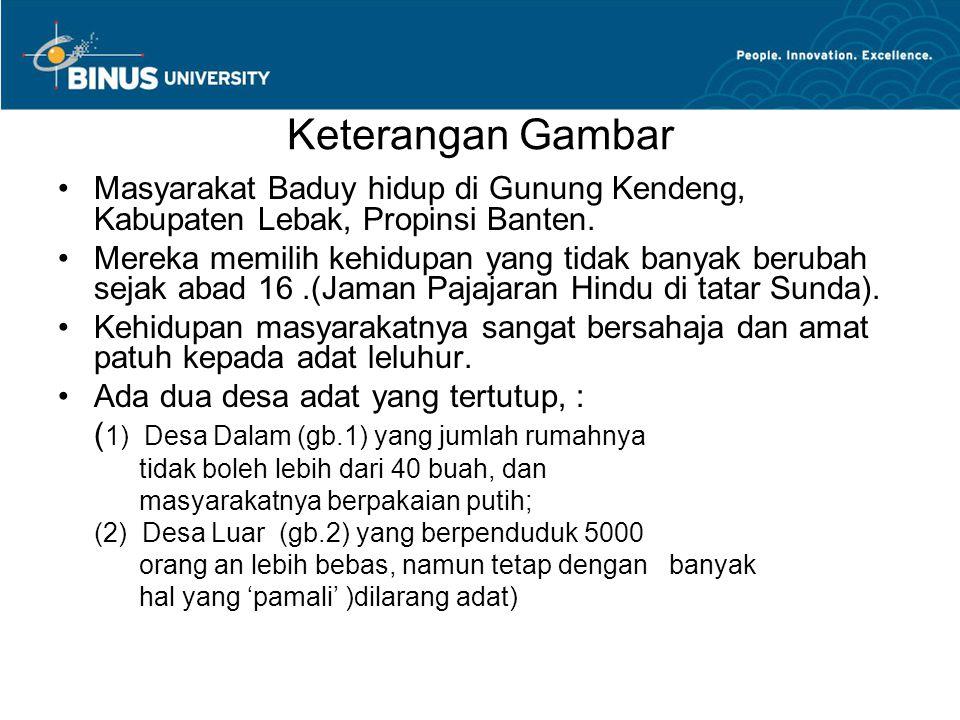 Keterangan Gambar Masyarakat Baduy hidup di Gunung Kendeng, Kabupaten Lebak, Propinsi Banten. Mereka memilih kehidupan yang tidak banyak berubah sejak