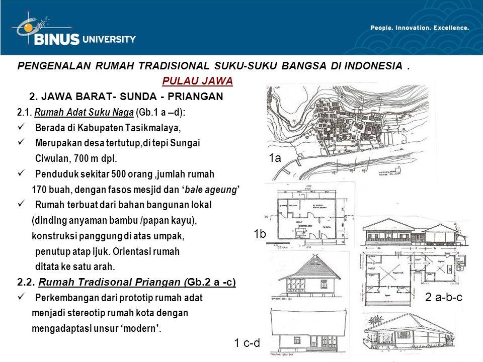PENGENALAN RUMAH TRADISIONAL SUKU-SUKU BANGSA DI INDONESIA. PULAU JAWA 2. JAWA BARAT- SUNDA - PRIANGAN 2.1. Rumah Adat Suku Naga (Gb.1 a – d): Berada