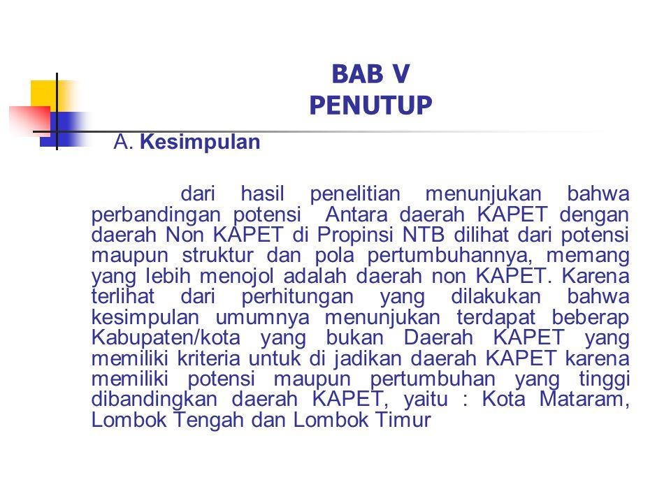 BAB V PENUTUP A. Kesimpulan dari hasil penelitian menunjukan bahwa perbandingan potensi Antara daerah KAPET dengan daerah Non KAPET di Propinsi NTB di