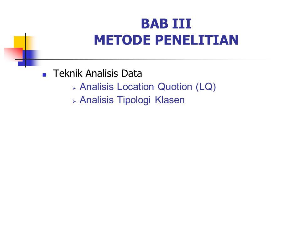 BAB III METODE PENELITIAN Teknik Analisis Data  Analisis Location Quotion (LQ)  Analisis Tipologi Klasen