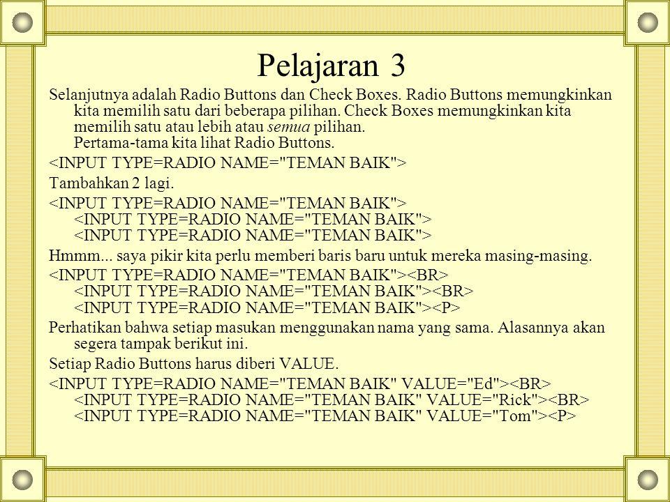 Pelajaran 3 Selanjutnya adalah Radio Buttons dan Check Boxes.