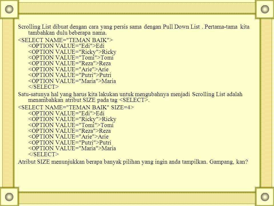 Scrolling List dibuat dengan cara yang persis sama dengan Pull Down List.