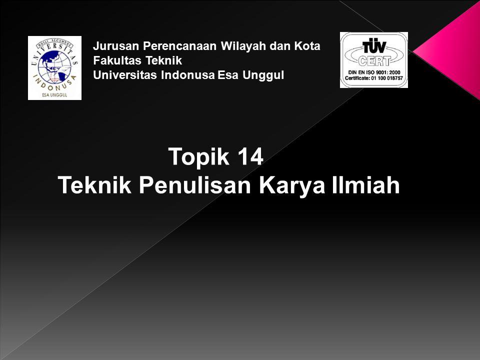 Topik 14 Teknik Penulisan Karya Ilmiah Jurusan Perencanaan Wilayah dan Kota Fakultas Teknik Universitas Indonusa Esa Unggul