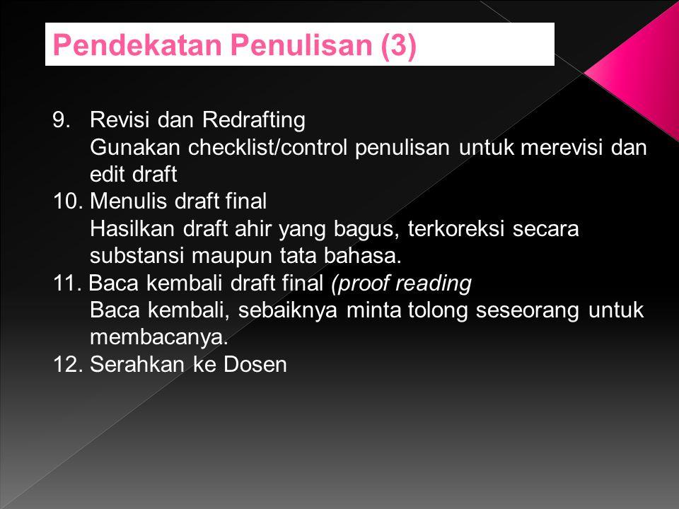 9.Revisi dan Redrafting Gunakan checklist/control penulisan untuk merevisi dan edit draft 10.