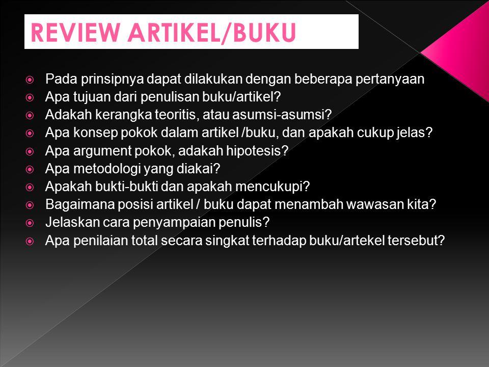 REVIEW ARTIKEL/BUKU  Pada prinsipnya dapat dilakukan dengan beberapa pertanyaan  Apa tujuan dari penulisan buku/artikel.