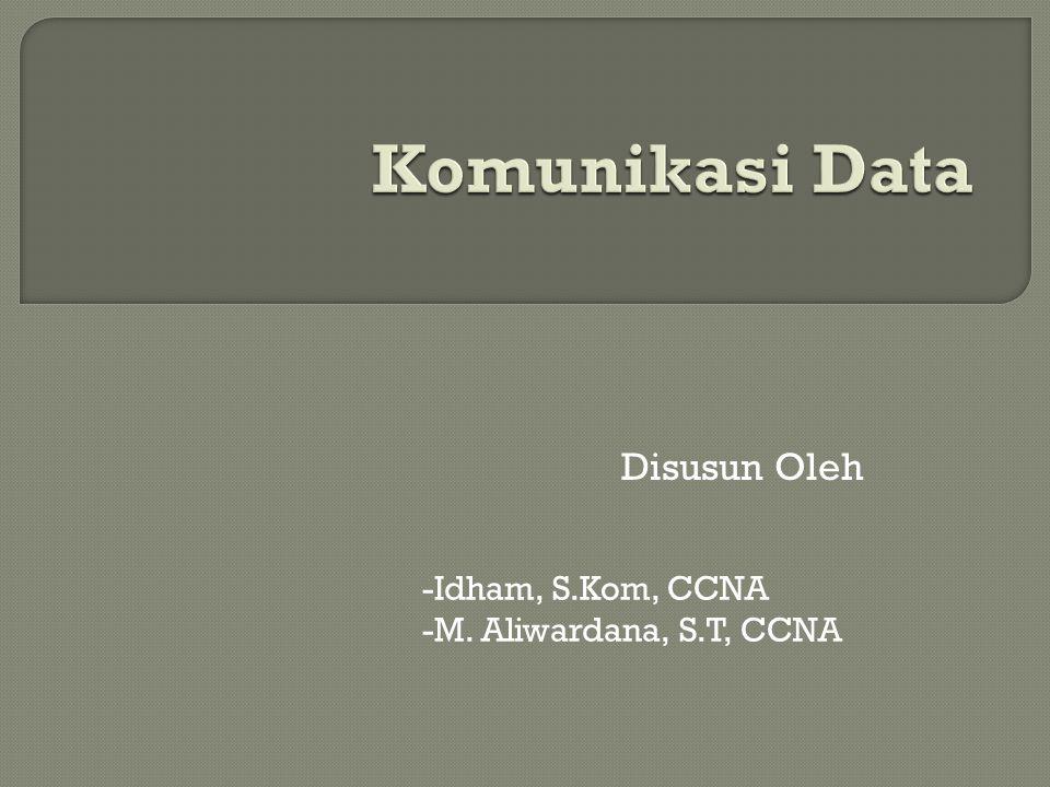 Disusun Oleh -Idham, S.Kom, CCNA -M. Aliwardana, S.T, CCNA