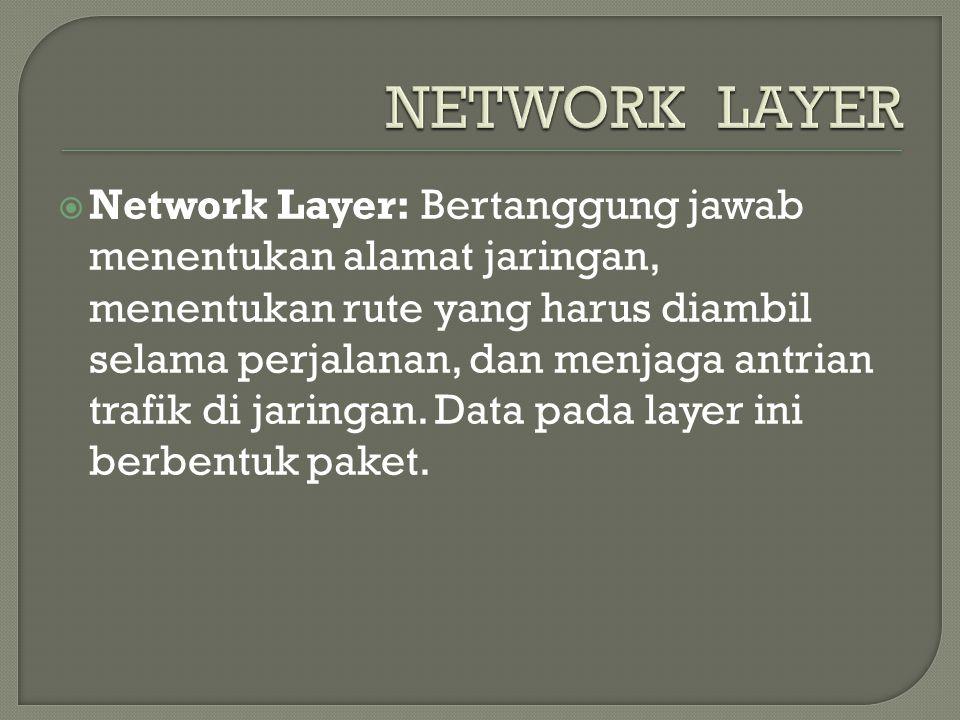  Network Layer: Bertanggung jawab menentukan alamat jaringan, menentukan rute yang harus diambil selama perjalanan, dan menjaga antrian trafik di jaringan.