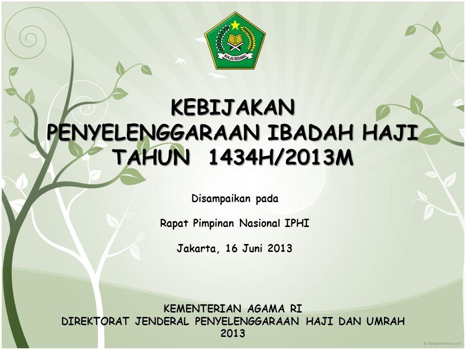 KEBIJAKAN PENYELENGGARAAN IBADAH HAJI TAHUN 1434H/2013M Disampaikan pada Rapat Pimpinan Nasional IPHI Jakarta, 16 Juni 2013 KEMENTERIAN AGAMA RI DIREK