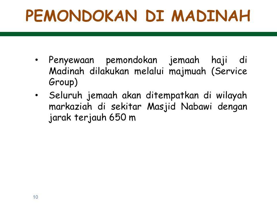 10 Penyewaan pemondokan jemaah haji di Madinah dilakukan melalui majmuah (Service Group) Seluruh jemaah akan ditempatkan di wilayah markaziah di sekit