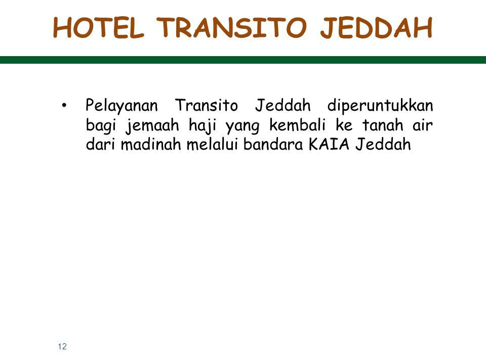 12 Pelayanan Transito Jeddah diperuntukkan bagi jemaah haji yang kembali ke tanah air dari madinah melalui bandara KAIA Jeddah HOTEL TRANSITO JEDDAH