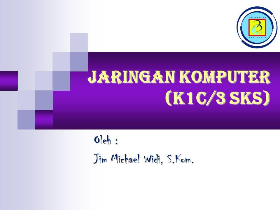 JARINGAN KOMPUTER (K1C/3 SKS) Oleh : Jim Michael Widi, S.Kom.