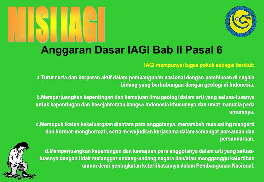 Anggaran Dasar IAGI Bab II Pasal 6 IAGI mempunyai tugas pokok sebagai berikut: a.Turut serta dan berperan aktif dalam pembangunan nasional dengan pemb