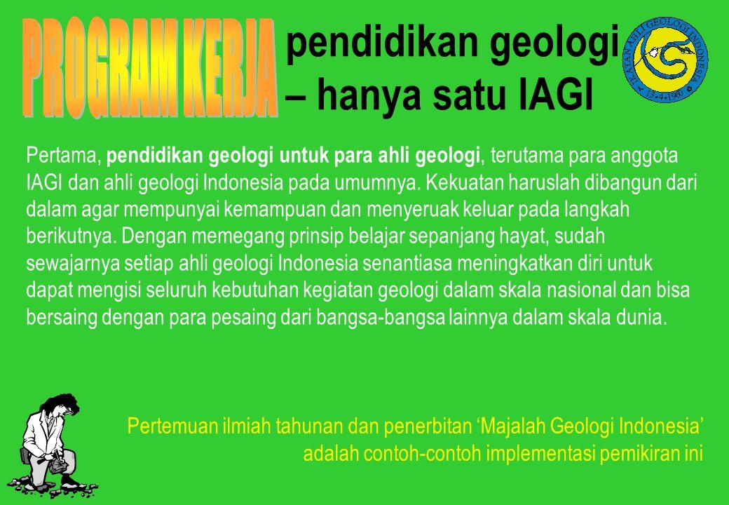 pendidikan geologi – hanya satu IAGI Pertama, pendidikan geologi untuk para ahli geologi, terutama para anggota IAGI dan ahli geologi Indonesia pada u