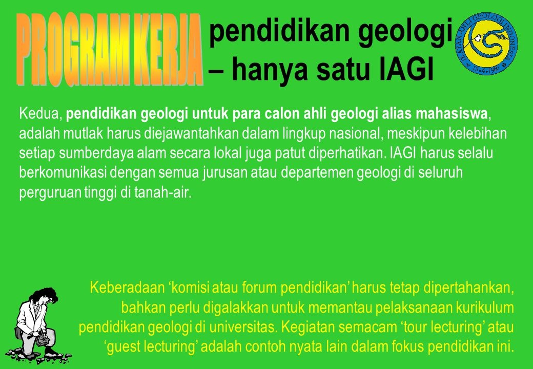 pendidikan geologi – hanya satu IAGI Kedua, pendidikan geologi untuk para calon ahli geologi alias mahasiswa, adalah mutlak harus diejawantahkan dalam
