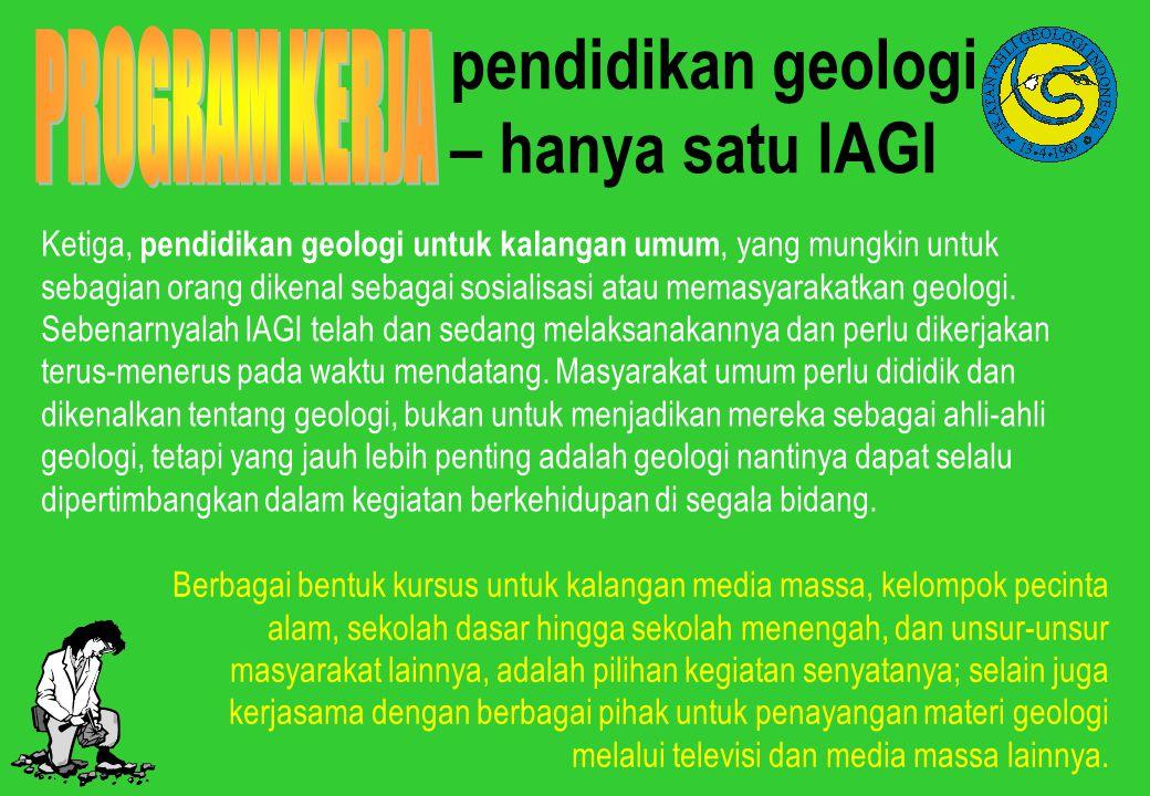 pendidikan geologi – hanya satu IAGI Ketiga, pendidikan geologi untuk kalangan umum, yang mungkin untuk sebagian orang dikenal sebagai sosialisasi ata
