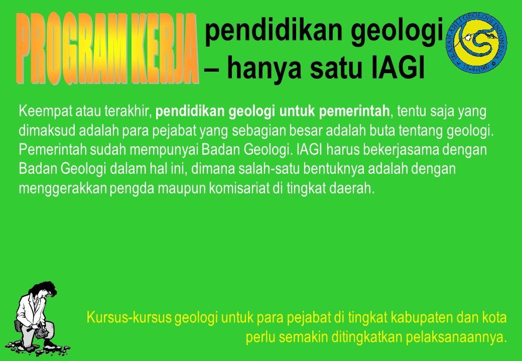 pendidikan geologi – hanya satu IAGI Keempat atau terakhir, pendidikan geologi untuk pemerintah, tentu saja yang dimaksud adalah para pejabat yang seb