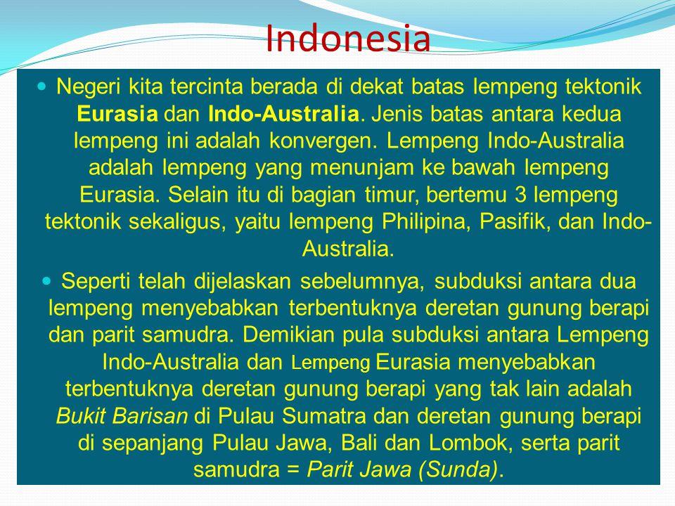 Negeri kita tercinta berada di dekat batas lempeng tektonik Eurasia dan Indo-Australia.