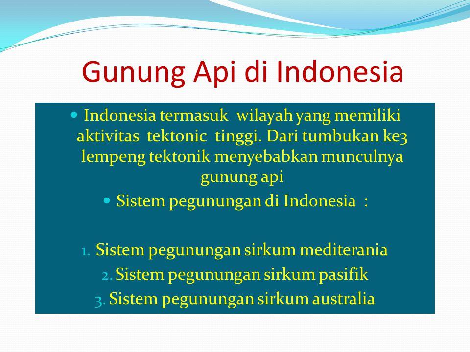 Indonesia termasuk wilayah yang memiliki aktivitas tektonic tinggi. Dari tumbukan ke3 lempeng tektonik menyebabkan munculnya gunung api Sistem pegunun