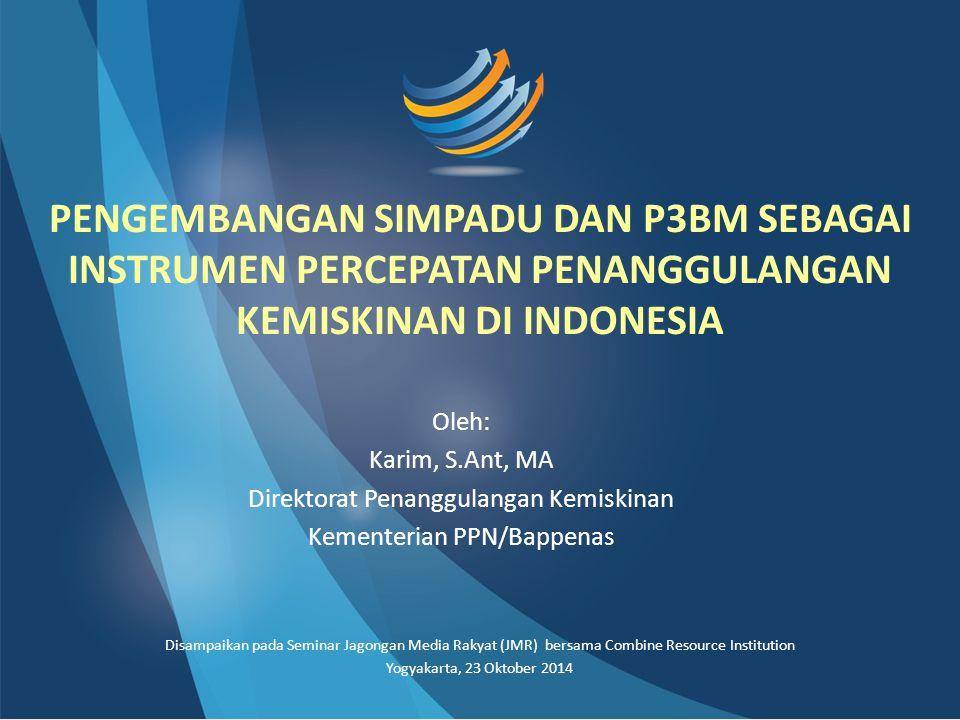 PENGEMBANGAN SIMPADU DAN P3BM SEBAGAI INSTRUMEN PERCEPATAN PENANGGULANGAN KEMISKINAN DI INDONESIA Oleh: Karim, S.Ant, MA Direktorat Penanggulangan Kem