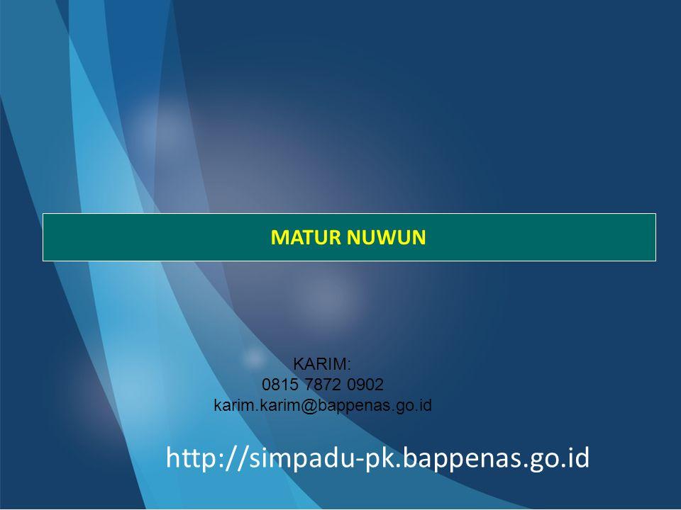 KARIM: 0815 7872 0902 karim.karim@bappenas.go.id MATUR NUWUN http://simpadu-pk.bappenas.go.id