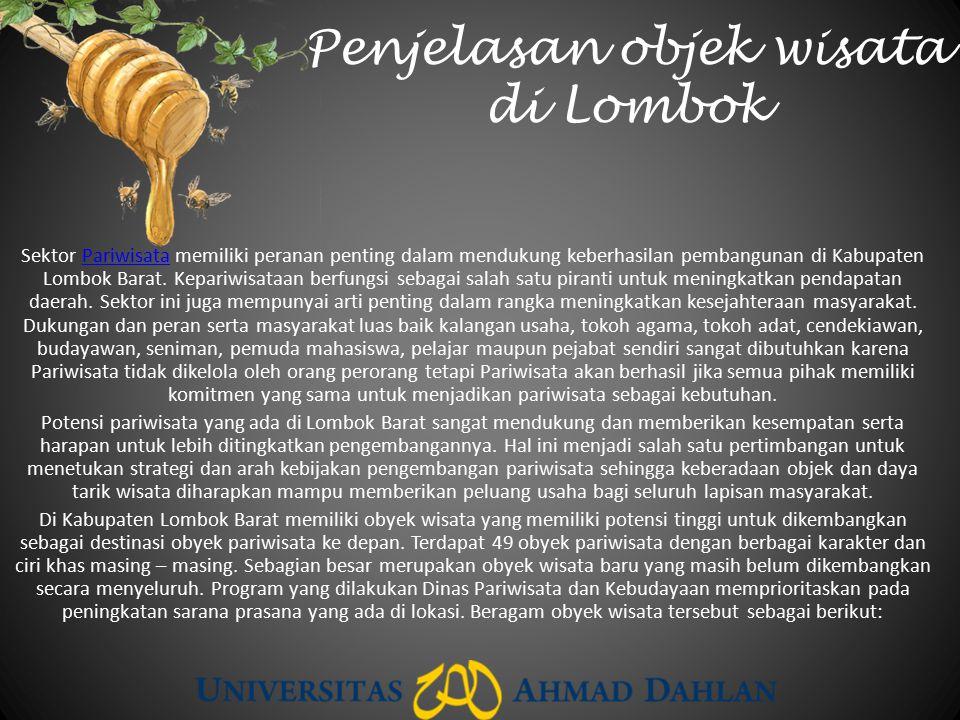 Penjelasan objek wisata di Lombok Sektor Pariwisata memiliki peranan penting dalam mendukung keberhasilan pembangunan di Kabupaten Lombok Barat. Kepar