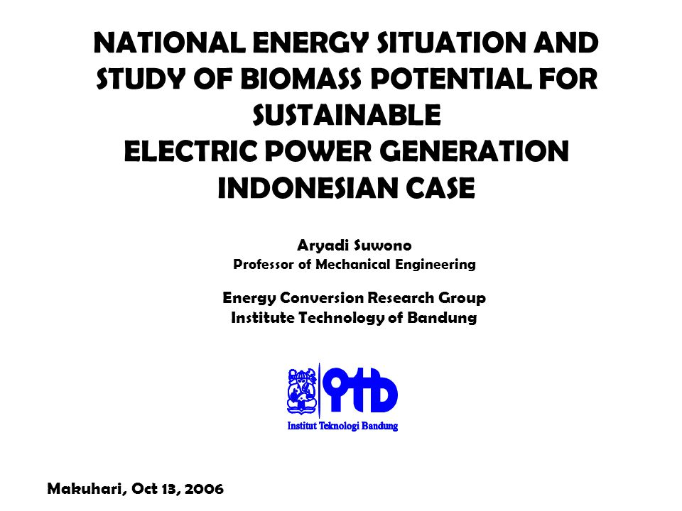 NATIONAL ENERGY SITUATION AND STUDY OF BIOMASS POTENTIAL FOR SUSTAINABLE ELECTRIC POWER GENERATION INDONESIAN CASE Energy Conversion Research Group In