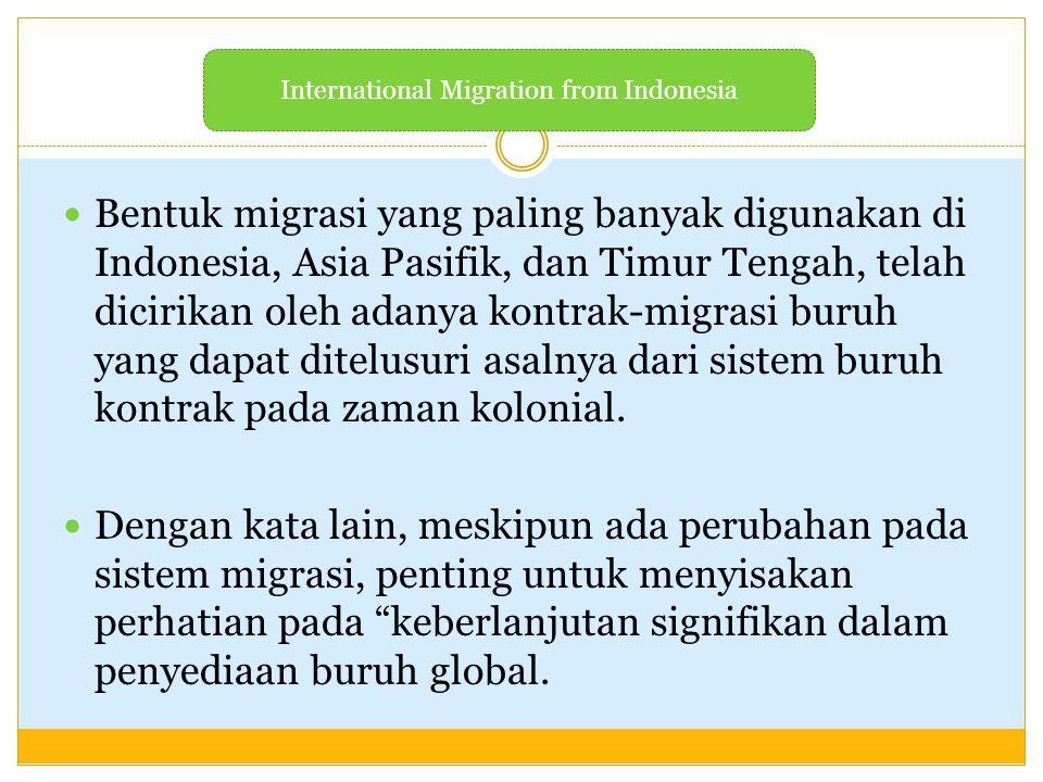 Bentuk migrasi yang paling banyak digunakan di Indonesia, Asia Pasifik, dan Timur Tengah, telah dicirikan oleh adanya kontrak-migrasi buruh yang dapat