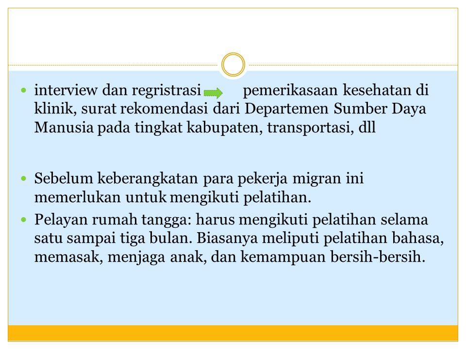 interview dan regristrasi pemerikasaan kesehatan di klinik, surat rekomendasi dari Departemen Sumber Daya Manusia pada tingkat kabupaten, transportasi
