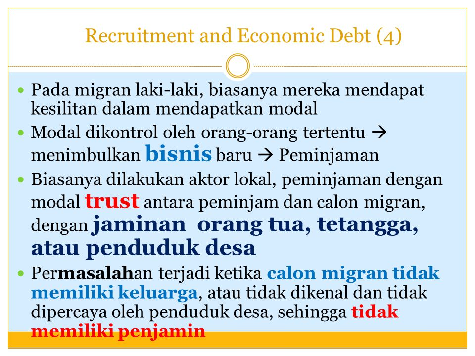 Recruitment and Economic Debt (4) Pada migran laki-laki, biasanya mereka mendapat kesilitan dalam mendapatkan modal Modal dikontrol oleh orang-orang t