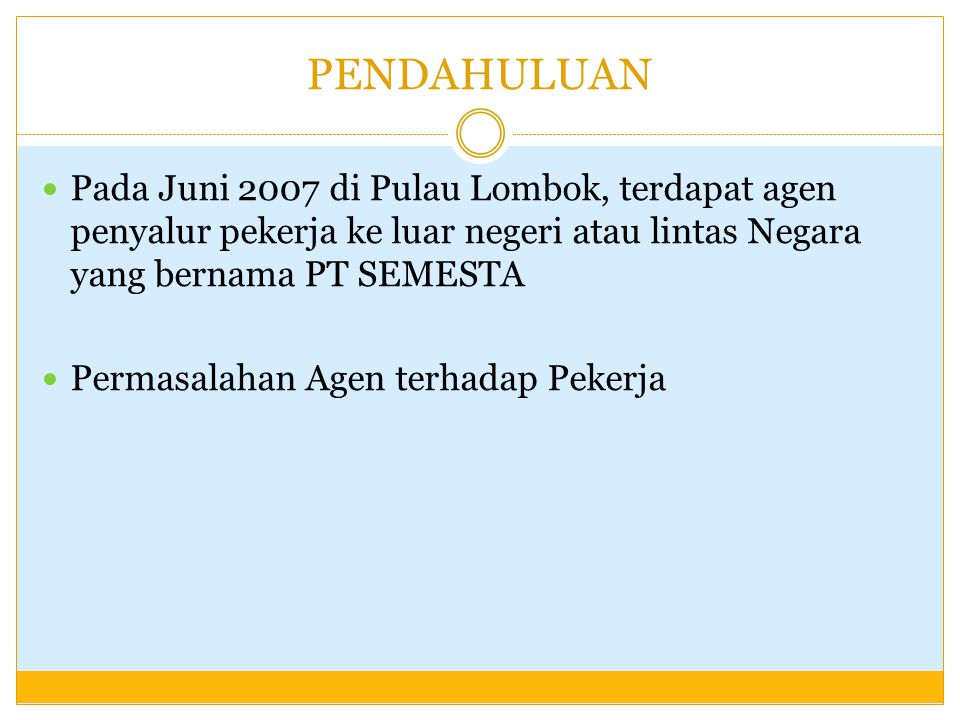 PENDAHULUAN Pada Juni 2007 di Pulau Lombok, terdapat agen penyalur pekerja ke luar negeri atau lintas Negara yang bernama PT SEMESTA Permasalahan Agen
