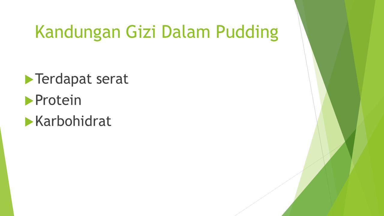 Kandungan Gizi Dalam Pudding  Terdapat serat  Protein  Karbohidrat